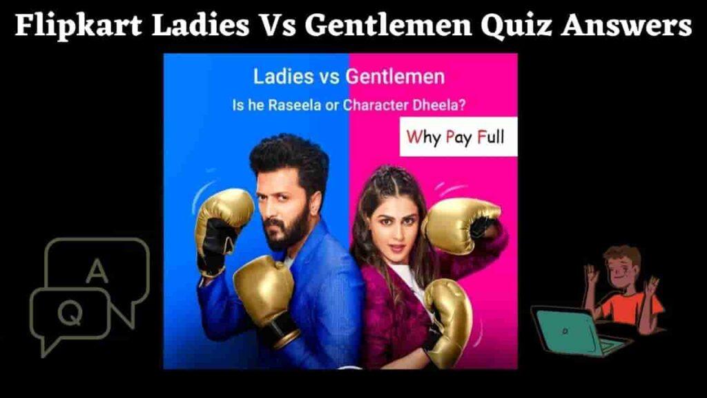 Flipkart Ladies Vs Gentlemen Quiz Answers on WhyPayFull